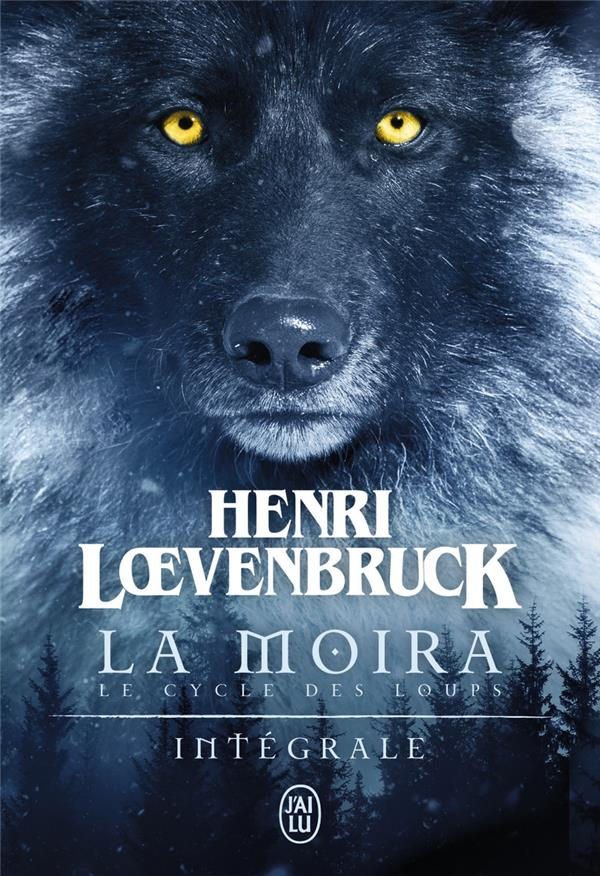 LE CYCLE DES LOUPS  -  LA MOIRA  -  INTEGRALE Loevenbruck Henri J'ai lu