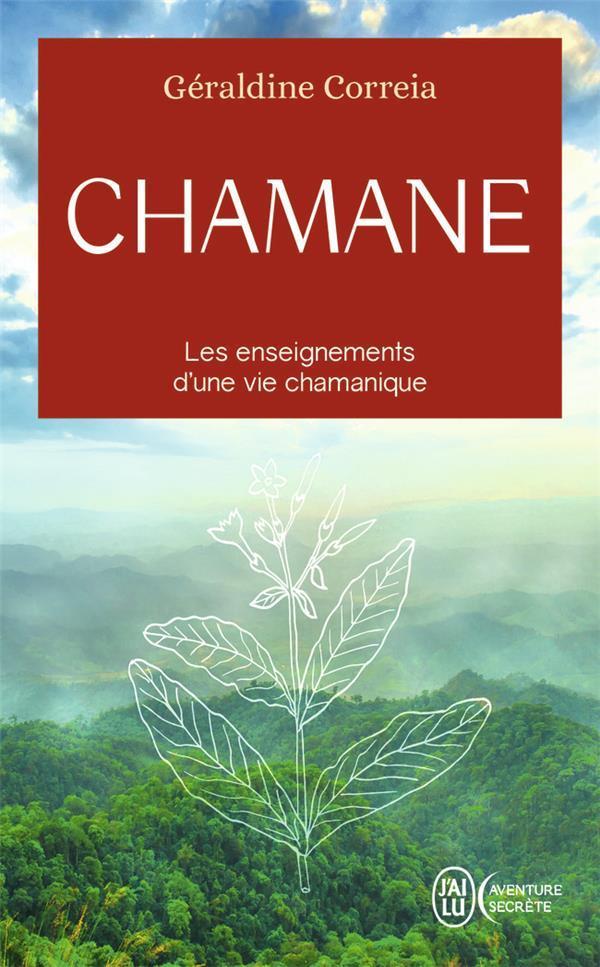CHAMANE  -  LES ENSEIGNEMENTS D'UNE VIE CHAMANIQUE Correia Géraldine J'ai lu