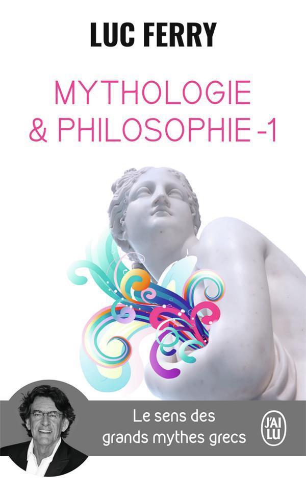 MYTHOLOGIE et PHILOSOPHIE  -  LE SENS DES GRANDS MYTHES GRECS FERRY, LUC J'AI LU