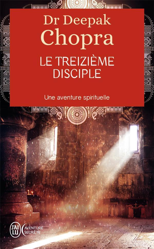 LE TREIZIEME DISCIPLE - UNE AVENTURE SPIRITUELLE CHOPRA DEEPAK J'AI LU