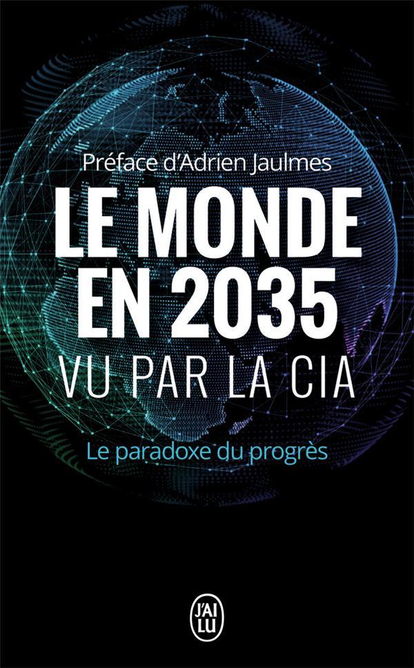 LE MONDE EN 2035 VU PAR LA CIA ET LE CONSEIL NATIONAL DU RENSEIGNEMENT - LE PARADOXE DU PROGRES