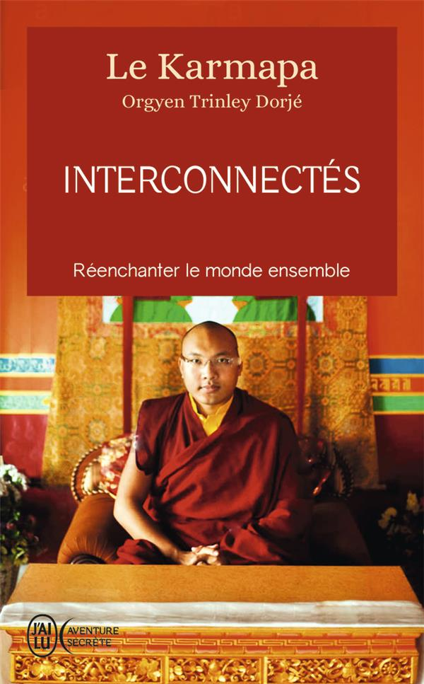 INTERCONNECTES  -  REENCHANTER LE MONDE ENSEMBLE KARMAPA (XVIIE) [ORG J'AI LU