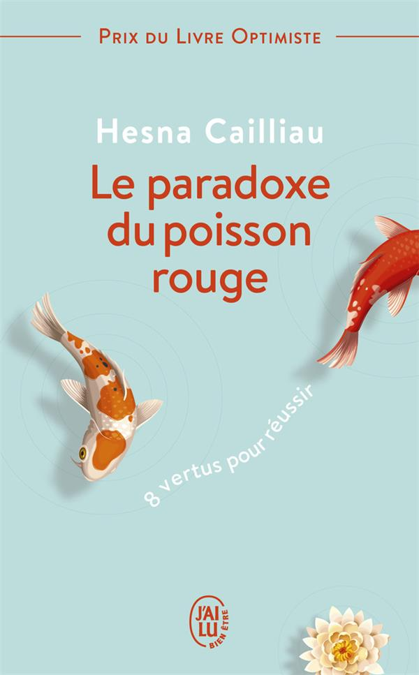 LE PARADOXE DU POISSON ROUGE - 8 VERTUS POUR REUSSIR CAILLIAU HESNA J'AI LU