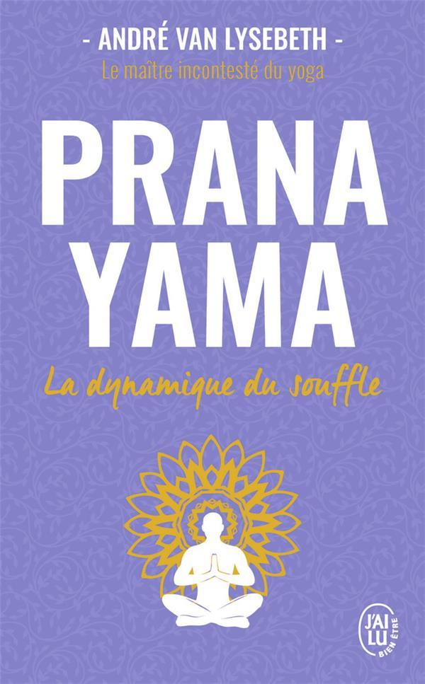 PRANA YAMA  -  LA DYNAMIQUE DU SOUFFLE VAN LYSEBETH ANDRE J'AI LU