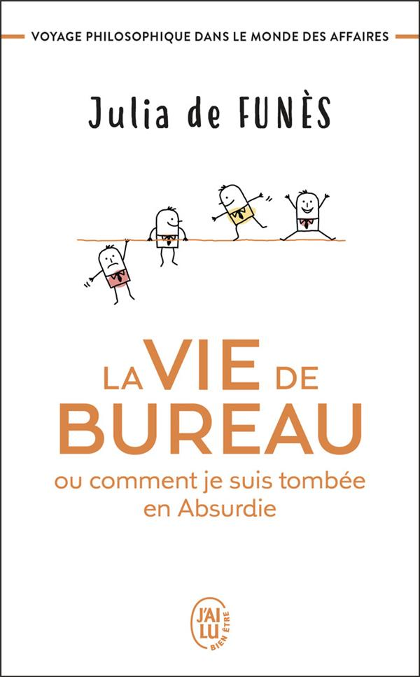 LA VIE DE BUREAU OU COMMENT JE SUIS TOMBEE EN ABSURDIE - VOYAGE PHILOSOPHIQUE DANS LE MONDE DES AFFA