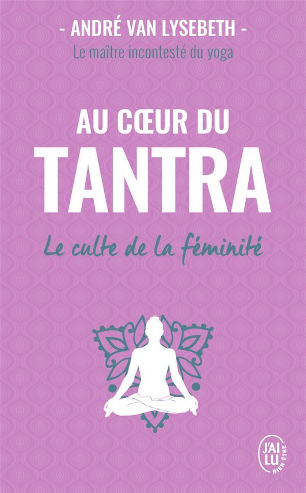 VAN LYSEBETH, ANDRE - AU COEUR DU TANTRA  -  LE CULTE DE LA FEMINITE