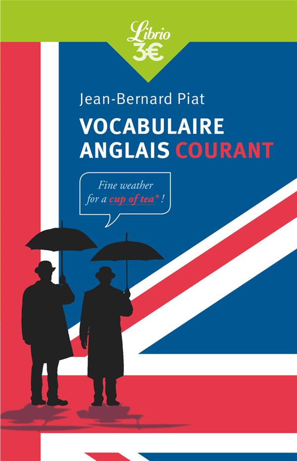 VOCABULAIRE ANGLAIS COURANT PIAT JEAN-BERNARD J'AI LU