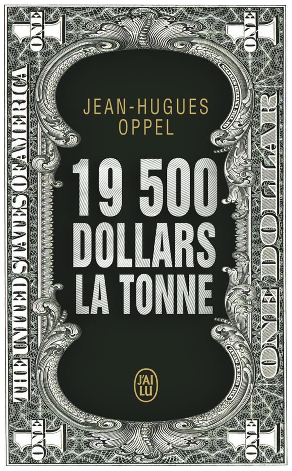 19 500 DOLLARS LA TONNE OPPEL JEAN-HUGUES J'AI LU