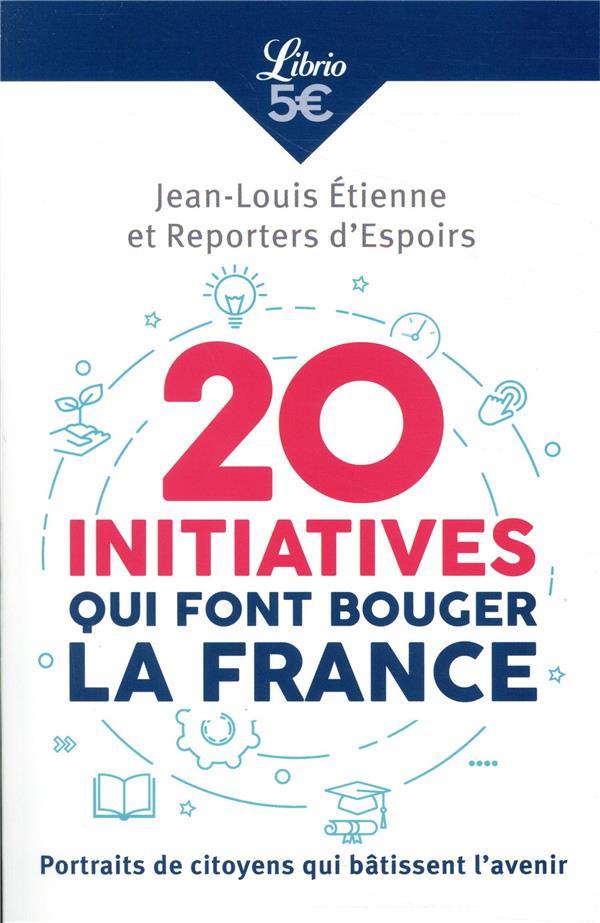 20 INITIATIVES QUI FONT BOUGER LA FRANCE  -  PORTRAITS DE CITOYENS QUI BATISSENT L'AVENIR ETIENNE JEAN-LOUIS J'AI LU