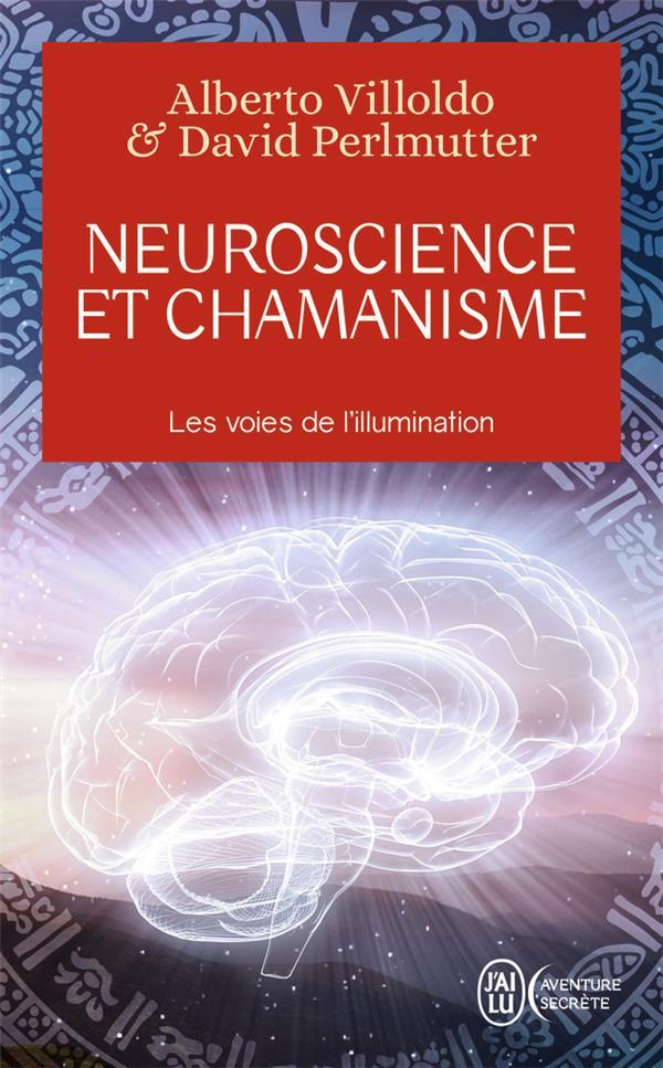 NEUROSCIENCE ET CHAMANISME - L VILLOLDO/PERLMUTTER J-AI LU