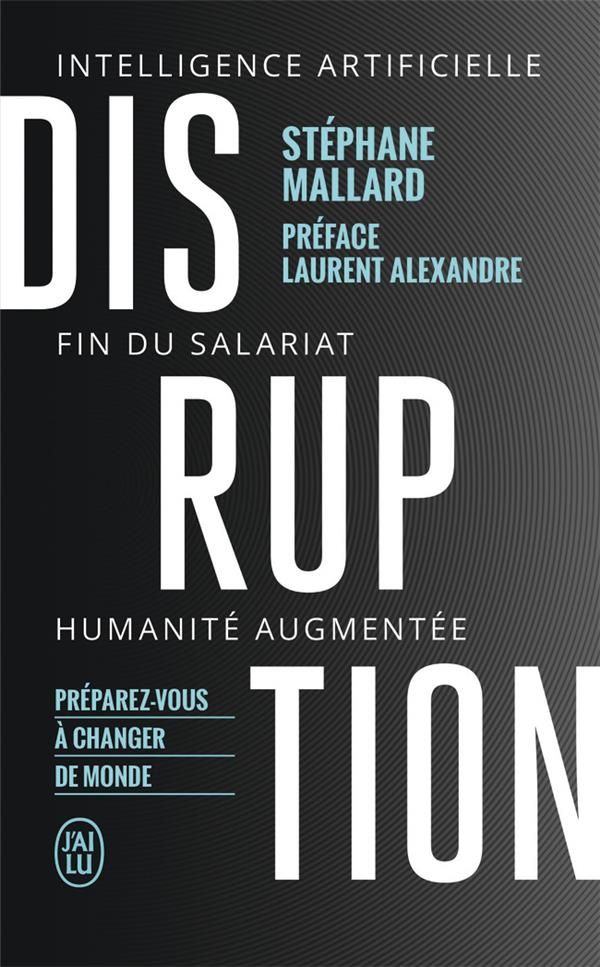 DISRUPTION  -  INTELLIGENCE ARTIFICILLE, FIN DU SALARIAT, HUMANITE AUGMENTEE