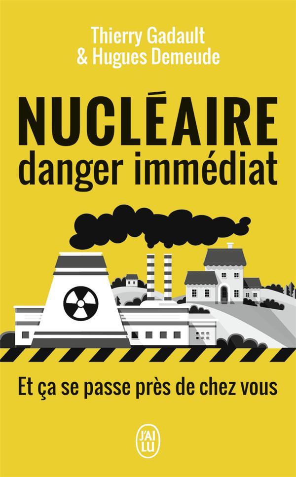 NUCLEAIRE, DANGER IMMEDIAT ET CA SE PASSE PRES DE CHEZ VOUS DEMEUDE/GADAULT J'AI LU