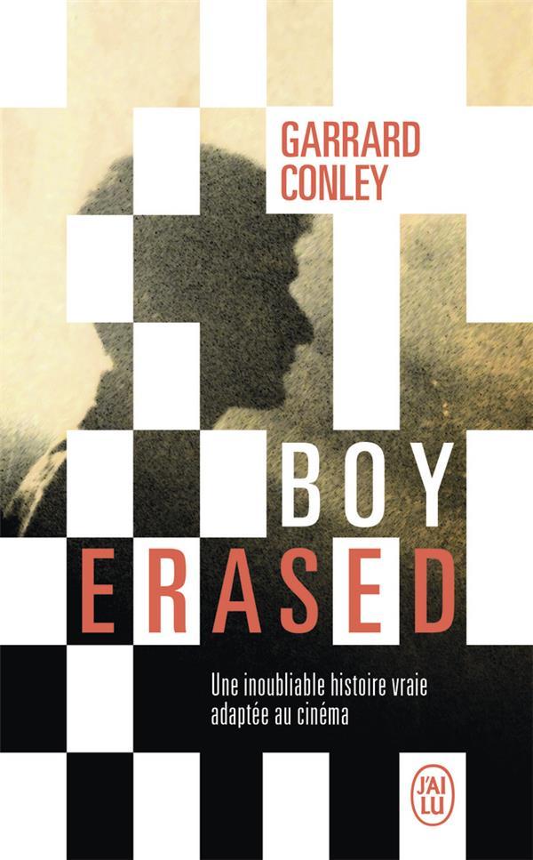BOY ERASED  -  UNE INOUBLIABLE HISTOIRE VRAIE ADAPTEE AU CINEMA GARRARD CONLEY J'AI LU