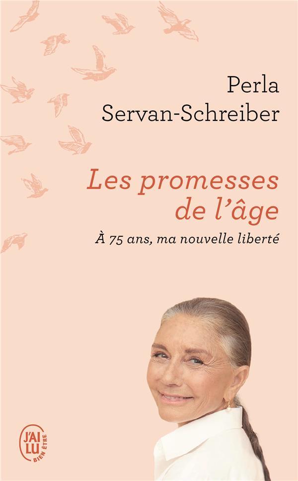 LES PROMESSES DE L'AGE, A 75 ANS, MA NOUVELLE LIBERTE SERVAN-SCHREIBER P. J'AI LU