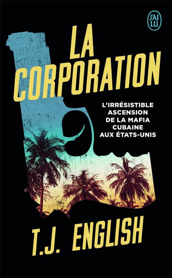 LA CORPORATION - L'IRRESISTIBLE ASCENSION DE LA MAFIA CUBAINE AUX ETATS-UNIS ENGLISH T.J. J'AI LU