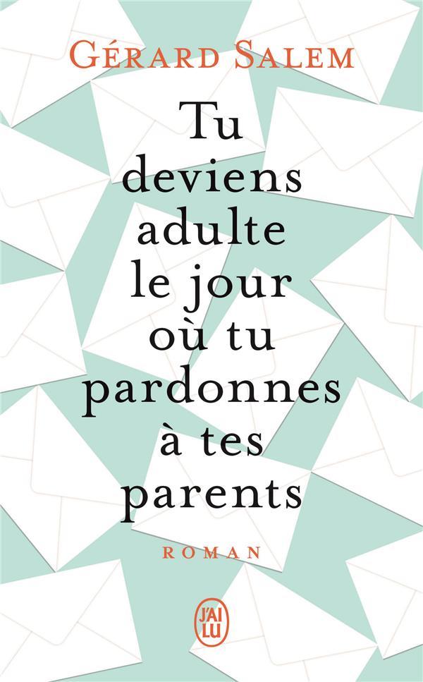 TU DEVIENS ADULTE LE JOUR OU TU PARDONNES A TES PARENTS SALEM GERARD J'AI LU