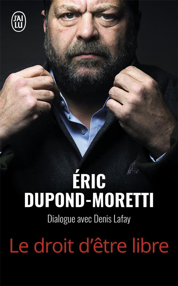 LE DROIT D'ETRE LIBRE DUPOND-MORETTI ERIC J'AI LU