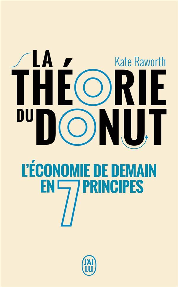 LA THEORIE DU DONUT : L'ECONOMIE DE DEMAIN EN 7 PRINCIPES RAWORTH, KATE J'AI LU