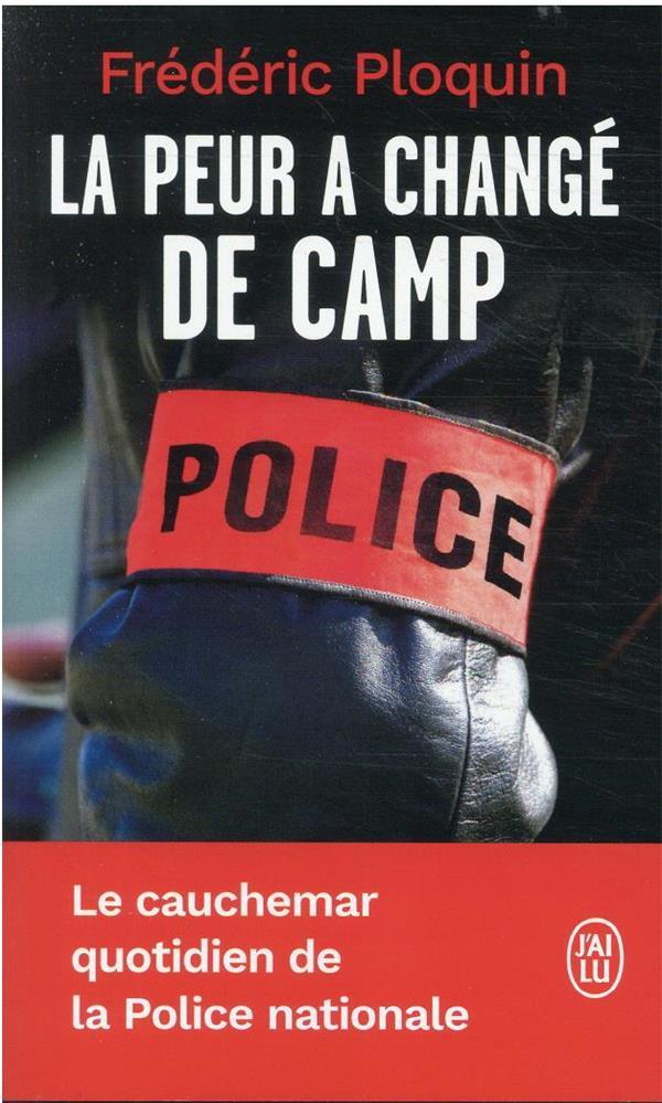 LA PEUR A CHANGE DE CAMP - LE CAUCHEMAR QUOTIDIEN DE LA POLICE NATIONALE PLOQUIN FREDERIC J'AI LU