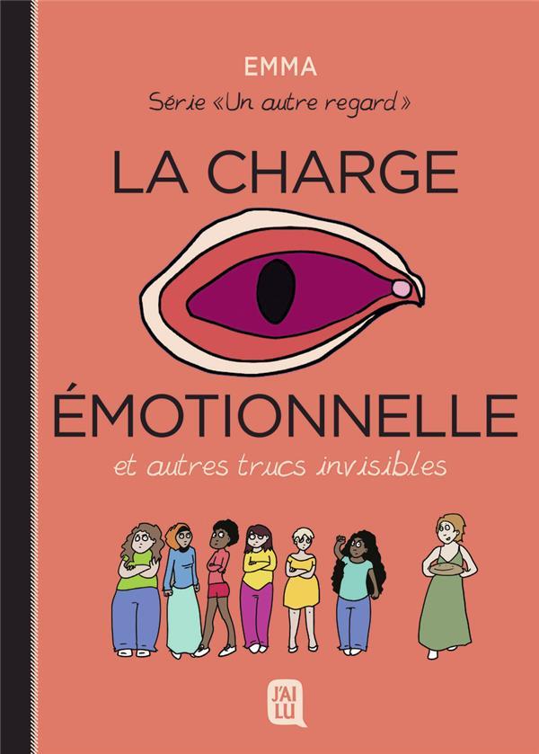 UN AUTRE REGARD - T03 - LA CHARGE EMOTIONNELLE ET AUTRES TRUC INVISIBLES EMMA J'AI LU