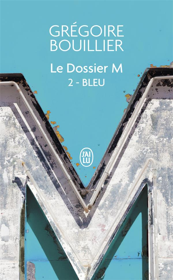 LE DOSSIER M - T02 - BLEU (L'AMOUR) BOUILLIER GREGOIRE J'AI LU