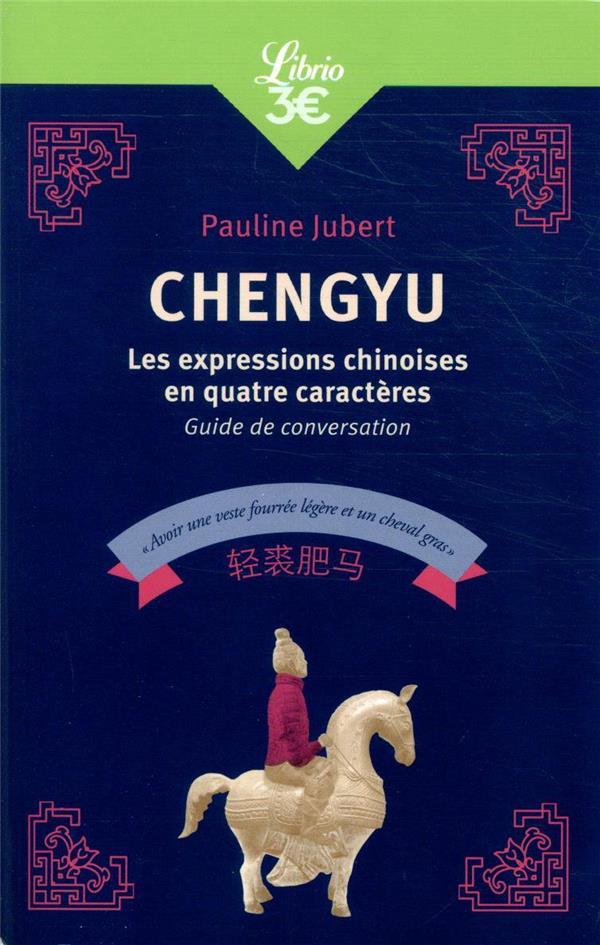 CHENGYU  -  LES EXPRESSIONS CHINOISES EN QUATRE CARACTERES  -  GUIDE DE CONVERSATION XXX J'AI LU