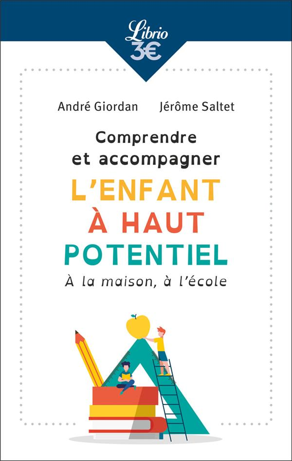 COMPRENDRE ET ACCOMPAGNER L'ENFANT A HAUT POTENTIEL  -  A  LA MAISON, A L'ECOLE
