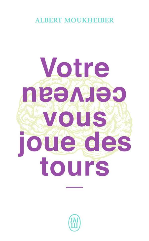 VOTRE CERVEAU VOUS JOUE DES TOURS - MIEUX SE CONNAITRE GRACE AUX NEUROSCIENCES MOUKHEIBER ALBERT J'AI LU