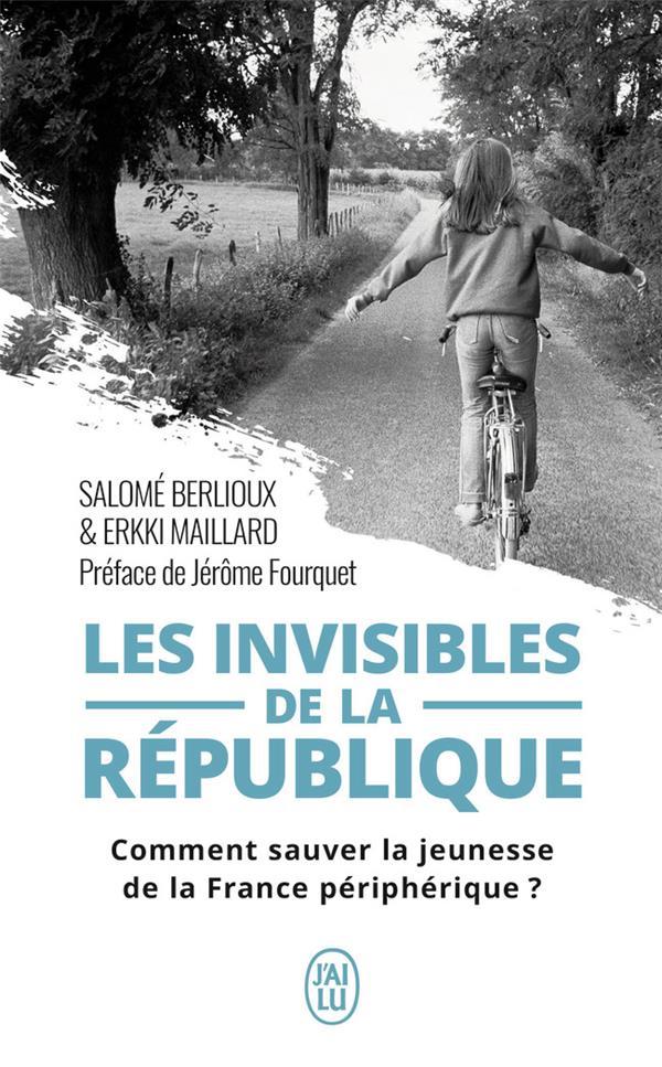 LES INVISIBLES DE LA REPUBLIQUE  -  COMMENT SAUVER LA JEUNESSE DE LA FRANCE PERIPHERIQUE ?