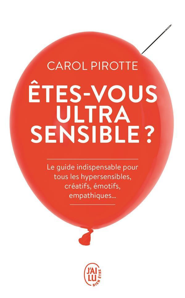 ETES-VOUS ULTRASENSIBLE ?  LE GUIDE INDISPENSABLE POUR TOUS LES HYPERSENSIBLES, CREATIFS, EMOTIFS, EMPATHIQUES...
