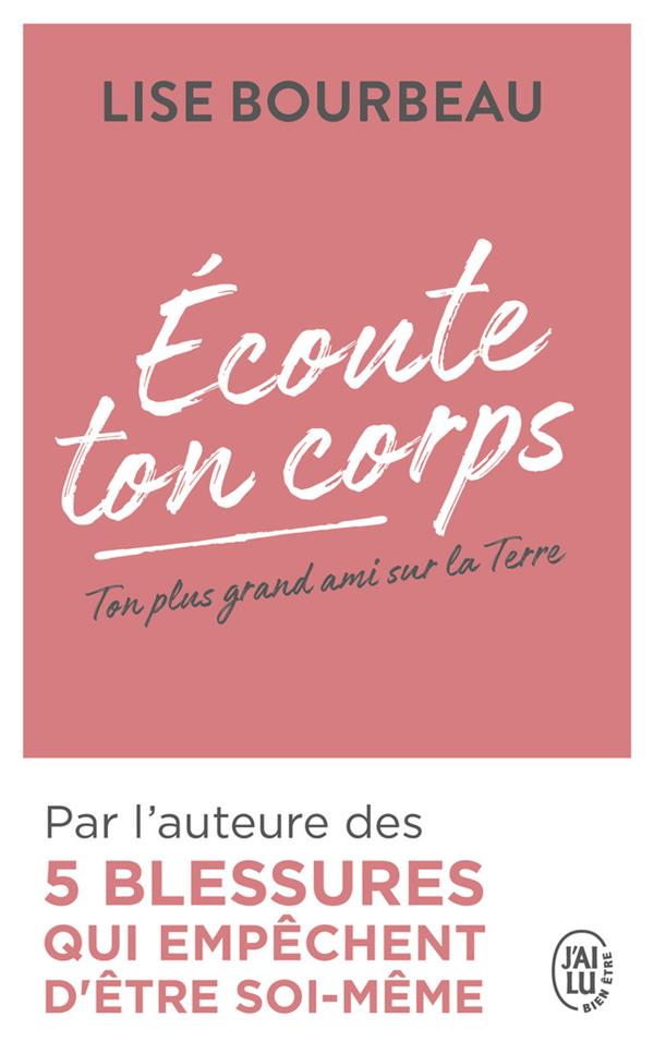 ECOUTE TON CORPS  -   TON PLUS GRAND AMI SUR LA TERRE BOURBEAU, LISE J'AI LU