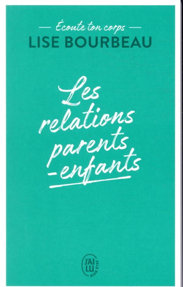 ECOUTE TON CORPS  -  LES RELATIONS PARENTS-ENFANTS BOURBEAU LISE J'AI LU