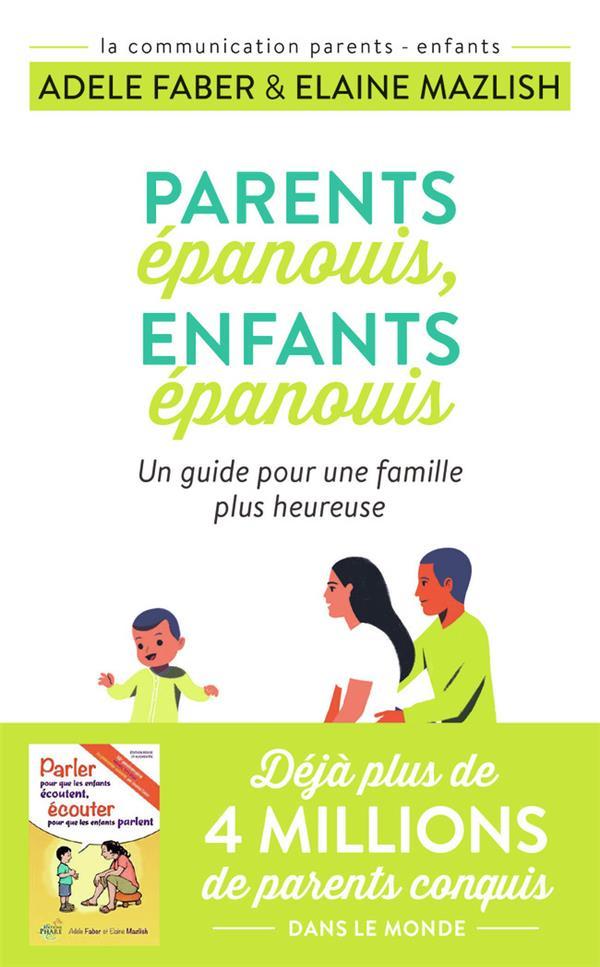 PARENTS EPANOUIS, ENFANTS EPANOUIS  -  UN GUIDE POUR UNE FAMILLE PLUS HEUREUSE FABER/MAZLISH J'AI LU