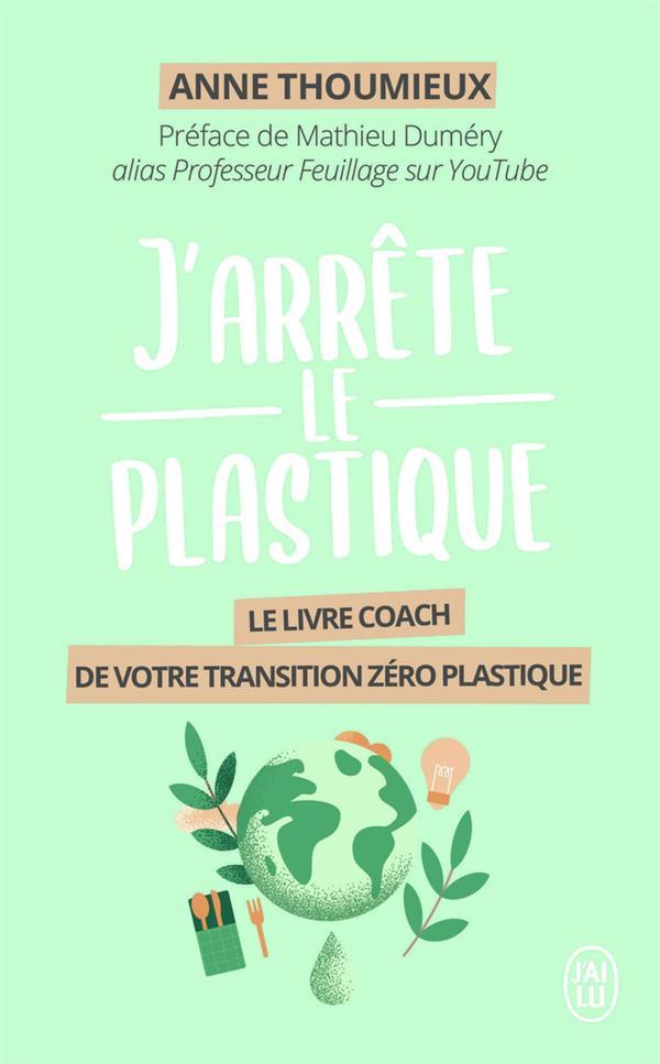 J'ARRETE LE PLASTIQUE  -  LE LIVRE COACH DE VOTRE TRANSITION ZERO PLASTIQUE THOUMIEUX, ANNE J'AI LU