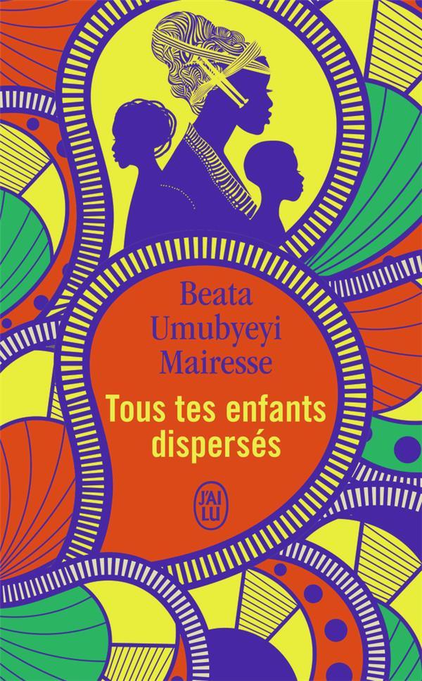 TOUS TES ENFANTS DISPERSES BEATA UMUBYEYI MAIRE J'AI LU