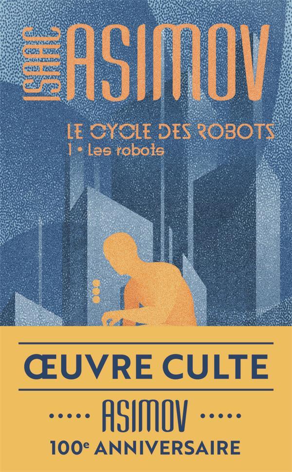 LE CYCLE DES ROBOTS T.1  -  LE CYCLE DES ROBOTS T.1 ASIMOV ISAAC J'AI LU