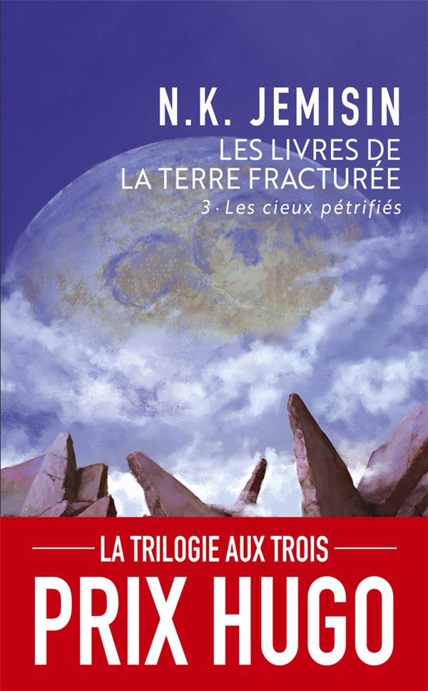 LES LIVRES DE LA TERRE FRACTUREE T.3  -  LES CIEUX PETRIFIES