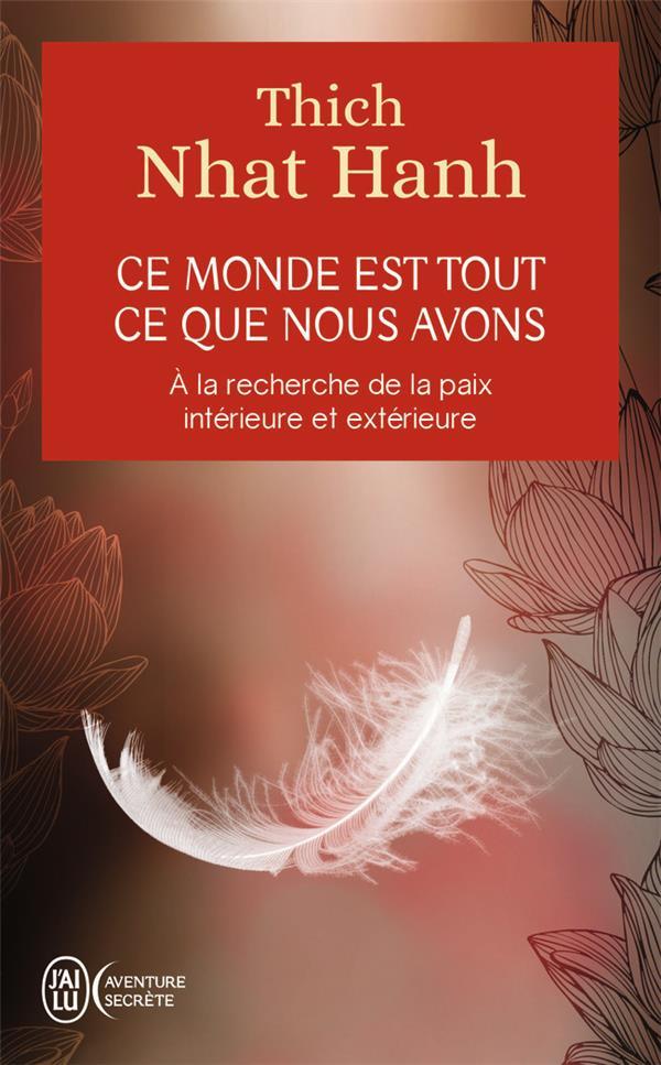 CE MONDE EST TOUT CE QUE NOUS AVONS  -  A LA RECHERCHE DE LA PAIX INTERIEURE ET EXTERIEURE