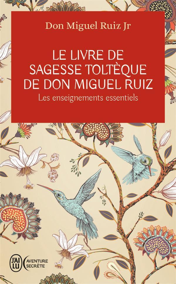 LE LIVRE DE SAGESSE TOLTEQUE DE DON MIGUEL RUIZ  -  LES ENSEIGNEMENTS ESSENTIELS RUIZ JR DON MIGUEL J'AI LU