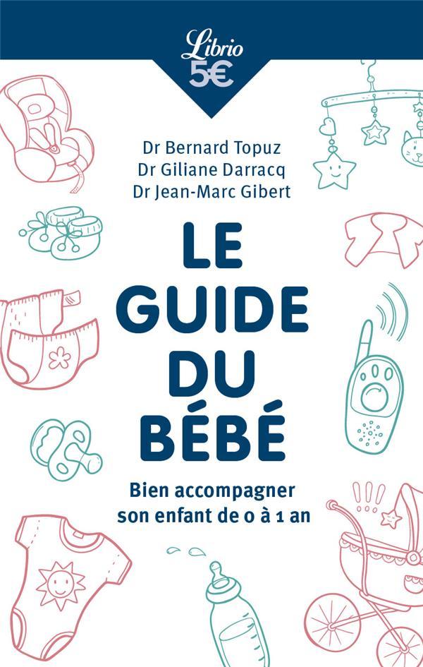 LE GUIDE DU BEBE  -  BIEN ACCOMPAGNER SON ENFANT LA PREMIERE ANNEE
