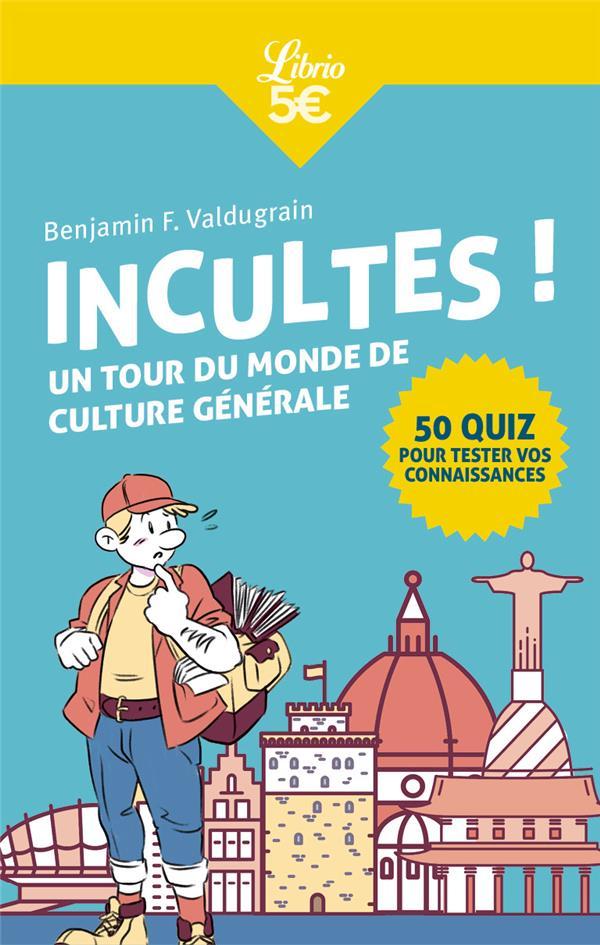 INCULTES !  UN TOUR DU MONDE DE CULTURE GENERALE VALDUGRAIN, BENJAMIN F. J'AI LU
