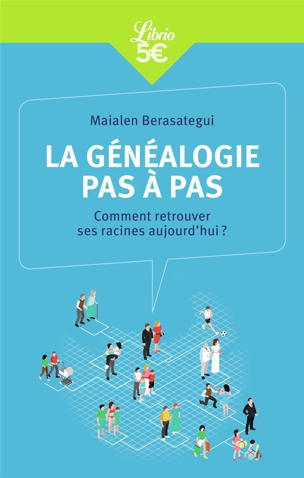 LA GENEALOGIE PAS A PAS  -  COMMENT RETROUVER SES RACINES AUJOURDHUI ? MAIALEN BERASATEGUI J'AI LU