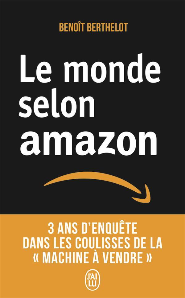 LE MONDE SELON AMAZON  -  3 ANS D'ENQUETE DANS LES COULISSES DE LA « MACHINE A VENDRE »