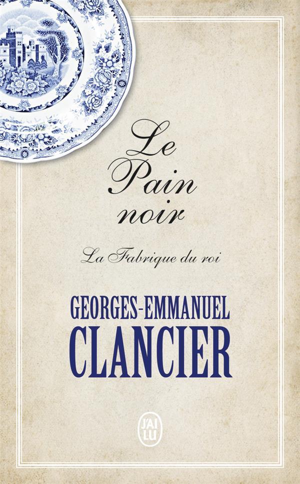 LE PAIN NOIR T.2  -  LA FABRIQUE DU ROI CLANCIER G-E. J'AI LU