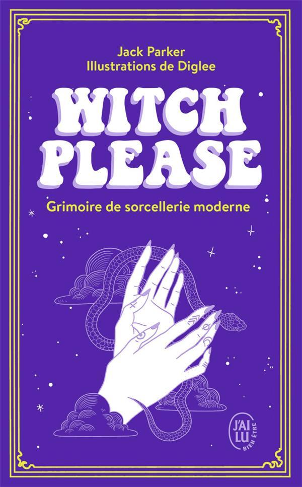 WITCH PLEASE  -  GRIMOIRE DE SORCELLERIE MODERNE PARKER/DIGLEE J'AI LU