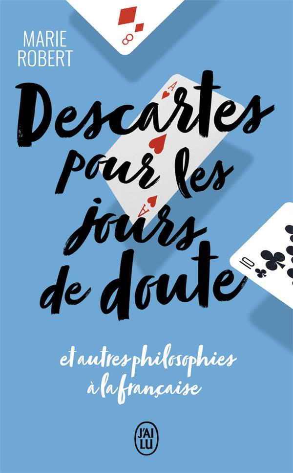 DESCARTES POUR LES JOURS DE DOUTE ET AUTRES PHILIOSOPHIES A LA FRANCAISE ROBERT MARIE J'AI LU