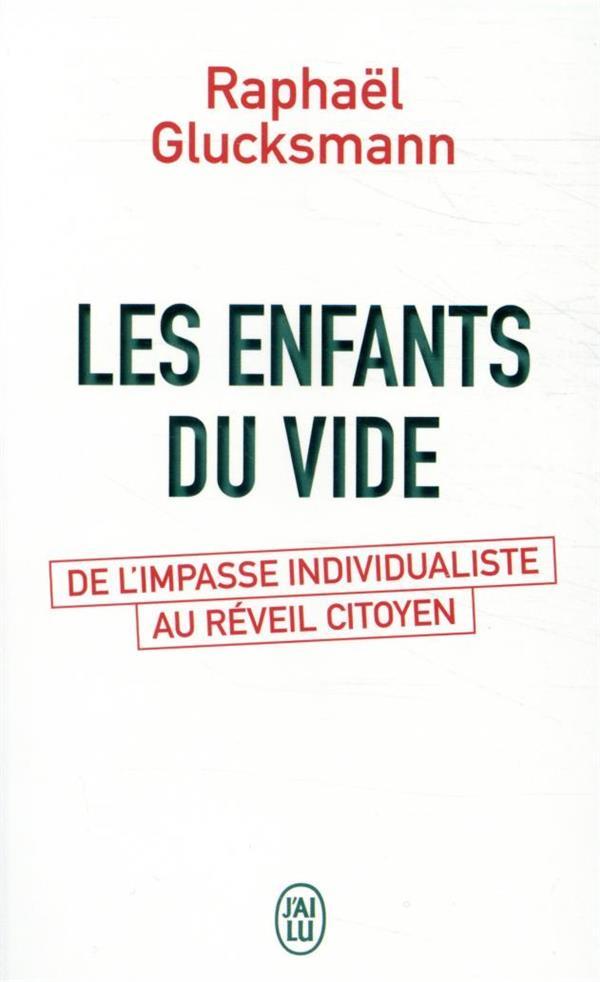 LES ENFANTS DU VIDE  -  DE L'IMPASSE INDIVIDUALISTE AU REVEIL CITOYEN GLUCKSMANN RAPHAEL J'AI LU