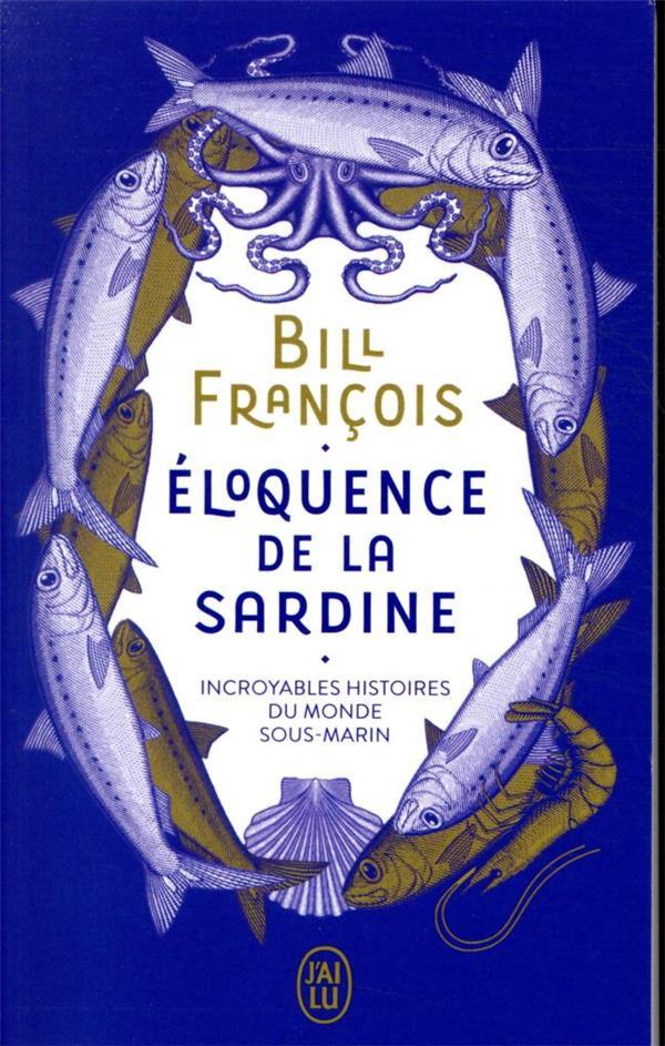 ELOQUENCE DE LA SARDINE  -  INCROYABLES HISTOIRES DU MONDE SOUS-MARIN