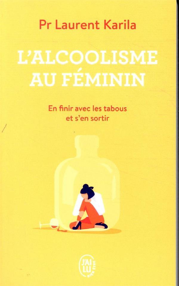 L'ALCOOLISME AU FEMININ  -  EN FINIR AVEC LES TABOUS ET S'EN SORTIR