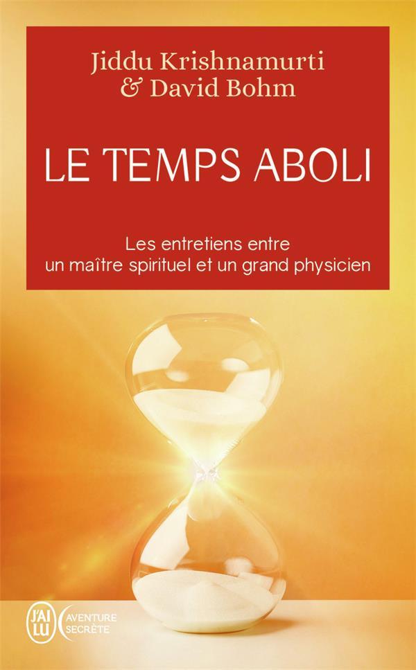 LE TEMPS ABOLI  -  LES ENTRETIENS ENTRE UN MAITRE SPIRITUEL ET UN GRAND PHYSICIEN BOHM/KRISHNAMURTI J'AI LU